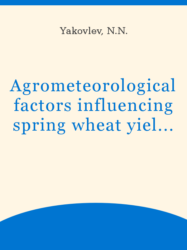 Agrometeorological Factors Influencing Spring Wheat Yield