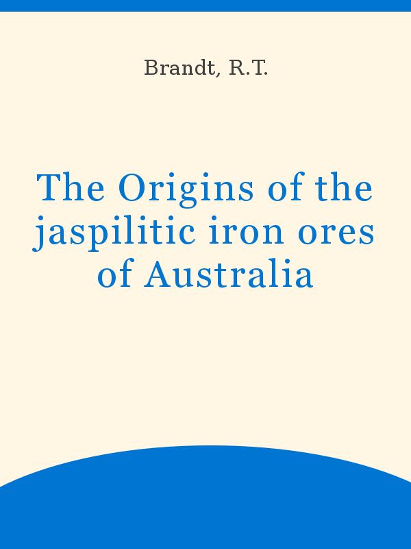 The Origins Of The Jaspilitic Iron Ores Of Australia