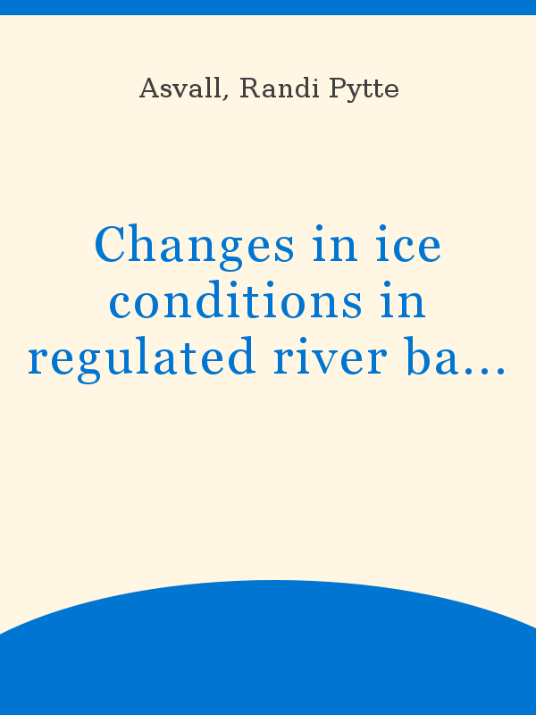 Changes In Ice Conditions In Regulated River Basins Unesco
