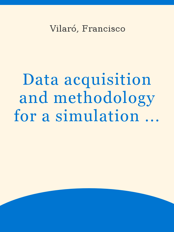 Data Acquisition And Methodology For A Simulation Model Of