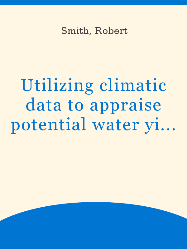 Utilizing Climatic Data To Appraise Potential Water Yields