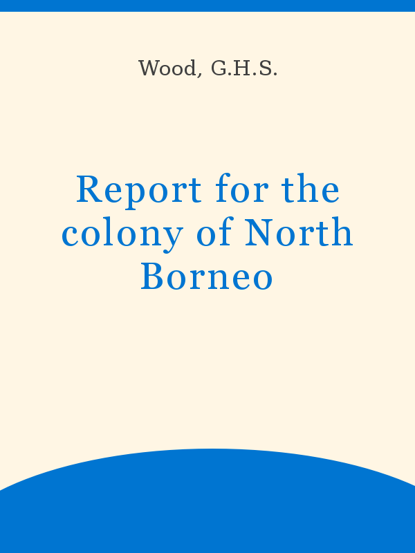 Report For The Colony Of North Borneo Unesco Digital Library