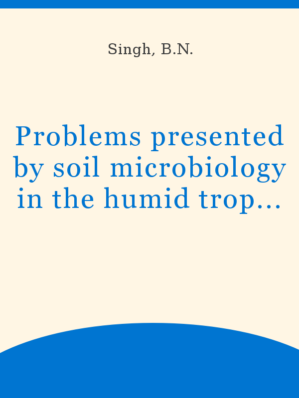 Problems Presented By Soil Microbiology In The Humid Tropics