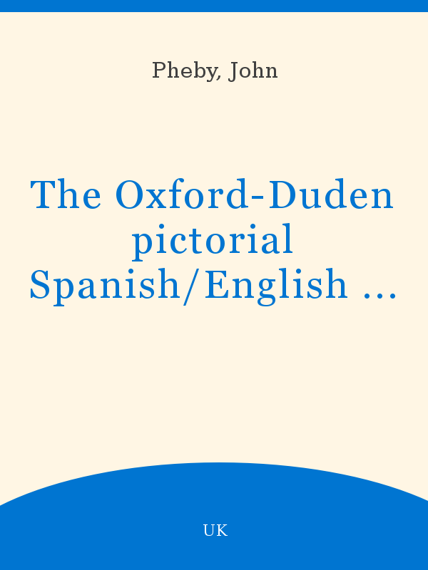 The Oxford-Duden pictorial Spanish/English dictionary
