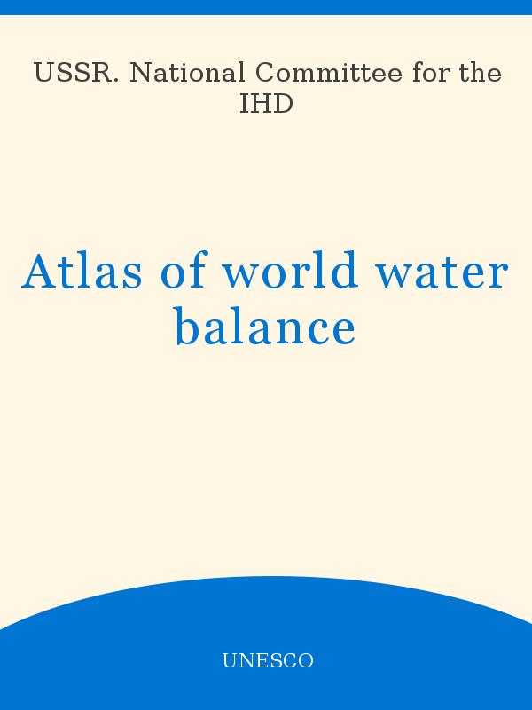 Atlas of world water balance - UNESCO Digital Library