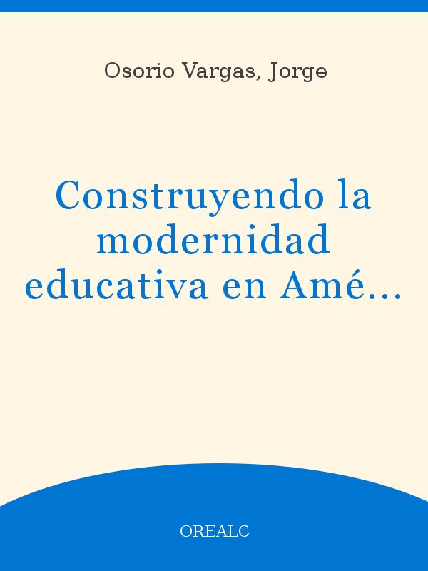 Construyendo La Modernidad Educativa En América Latina