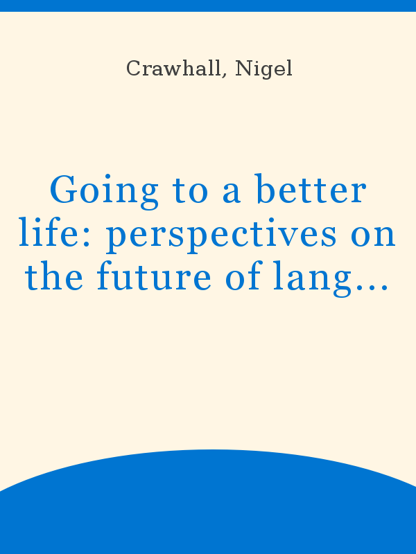 Going To A Better Life Perspectives On The Future Of