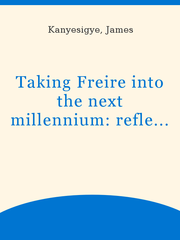 Taking Freire Into The Next Millennium Reflect And Local