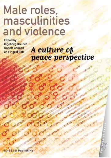 Male Roles Masculinities And Violence A Culture Of Peace Perspective Unesco Digital Library
