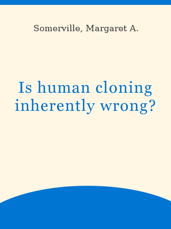 Is Human Cloning Inherently Wrong Unesco Digital Library