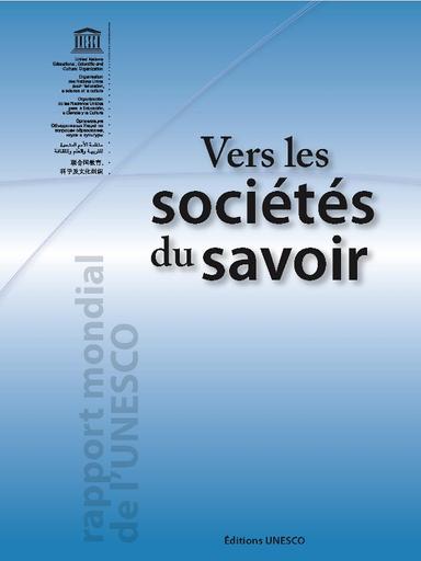 Vers Les Societes Du Savoir Rapport Mondial De L Unesco Unesco Digital Library