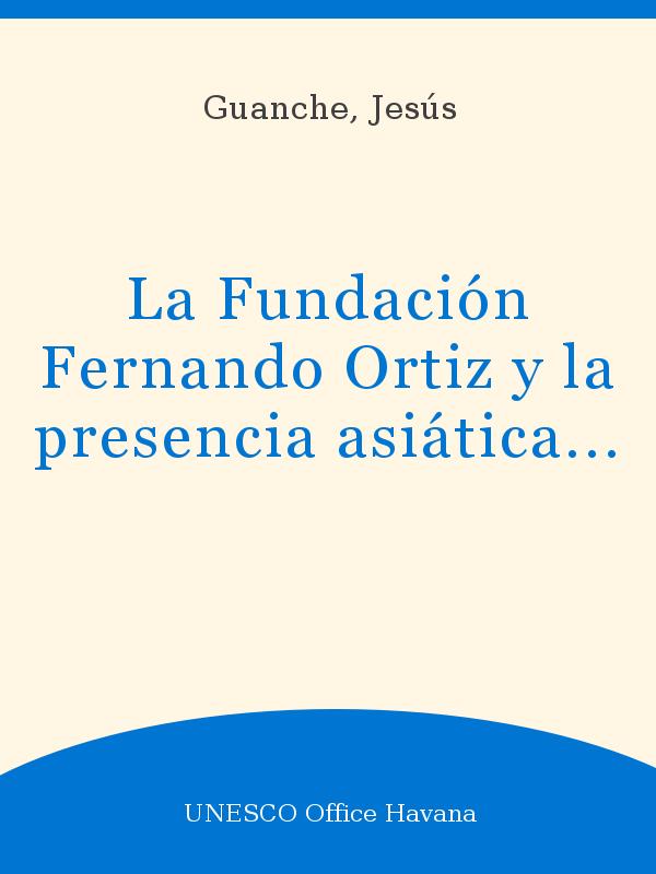 La Fundación Fernando Ortiz Y La Presencia Asiática En Cuba