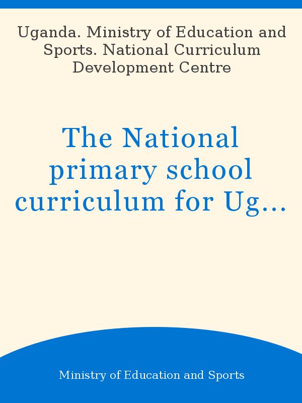 The National primary school curriculum for Uganda: teachers