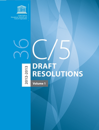 36 C/5: volume 1: Draft Resolutions, 2012-2013, volume 2 ...