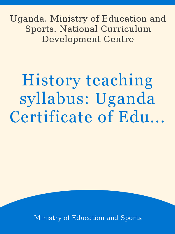 History teaching syllabus: Uganda Certificate of Education