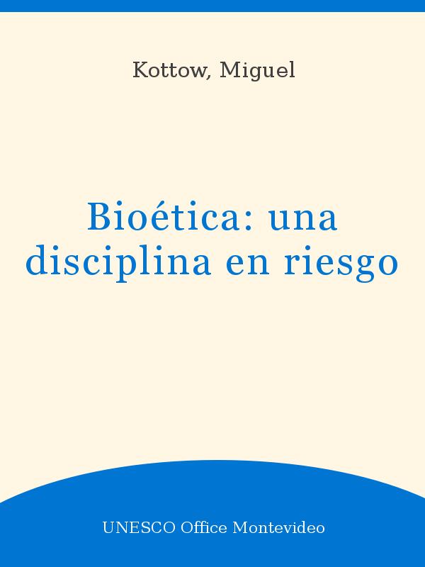 Bioética Una Disciplina En Riesgo Unesco Digital Library