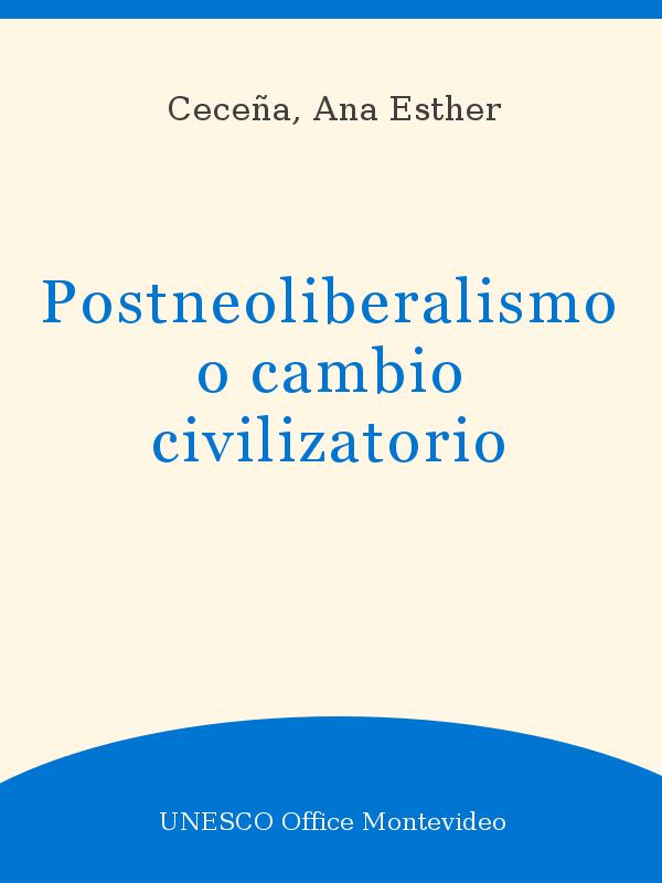 Postneoliberalismo O Cambio Civilizatorio Unesco Digital