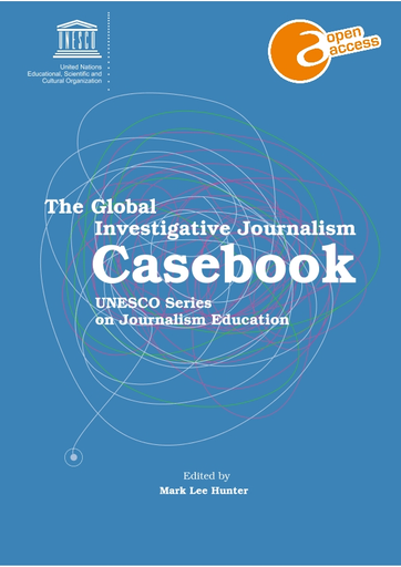 The Global Investigative Journalism Casebook Unesco Digital Library