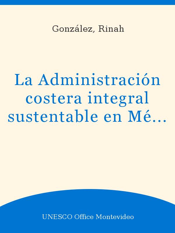 La Administración Costera Integral Sustentable En México Un