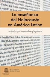 La Ensenanza Del Holocausto En America Latina Los Desafios Para Los Educadores Y Legisladores Unesco Digital Library