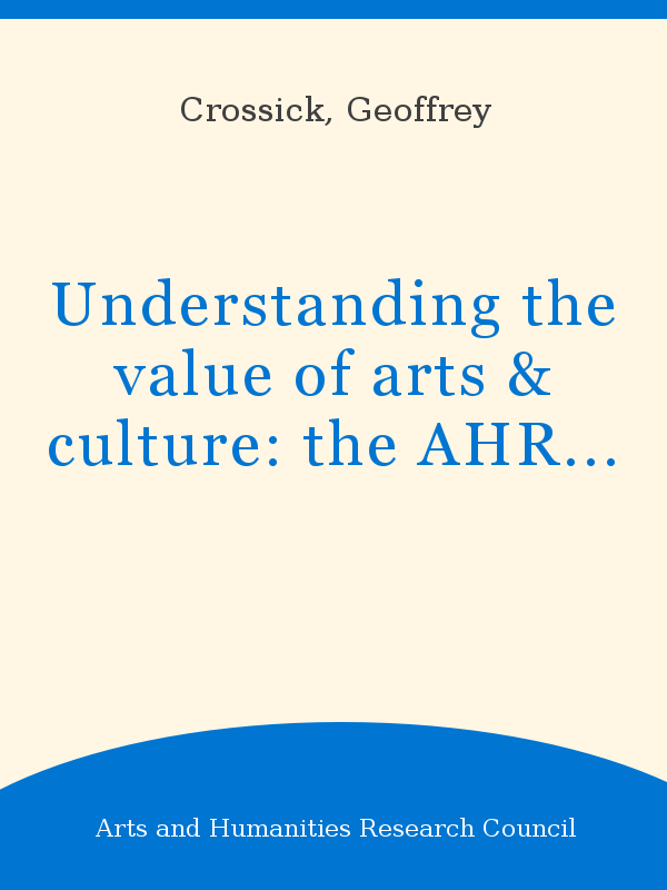 Understanding the value of arts & culture: the AHRC Cultural